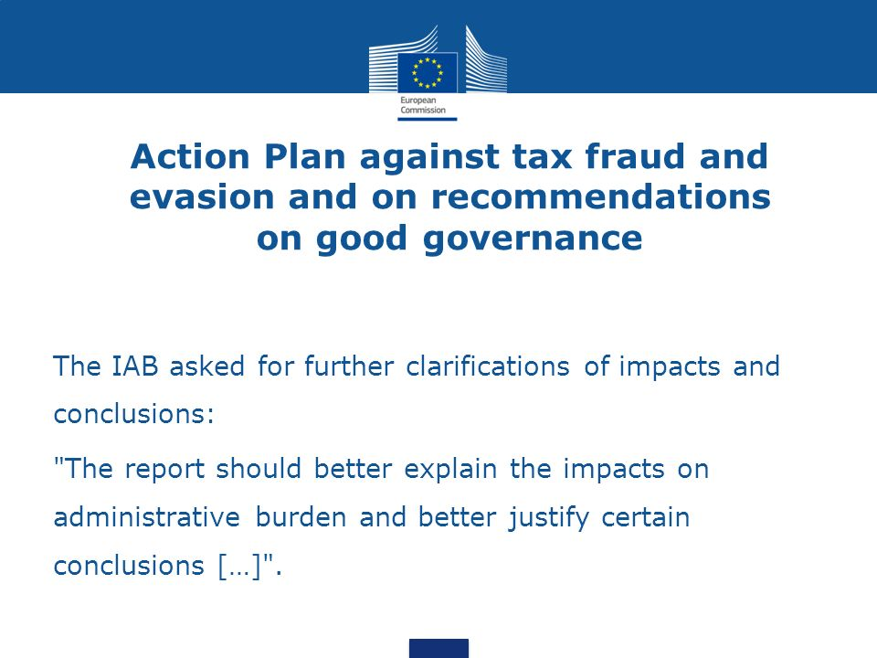 Action Plan against tax fraud and evasion and on recommendations on good governance The IAB asked for further clarifications of impacts and conclusion