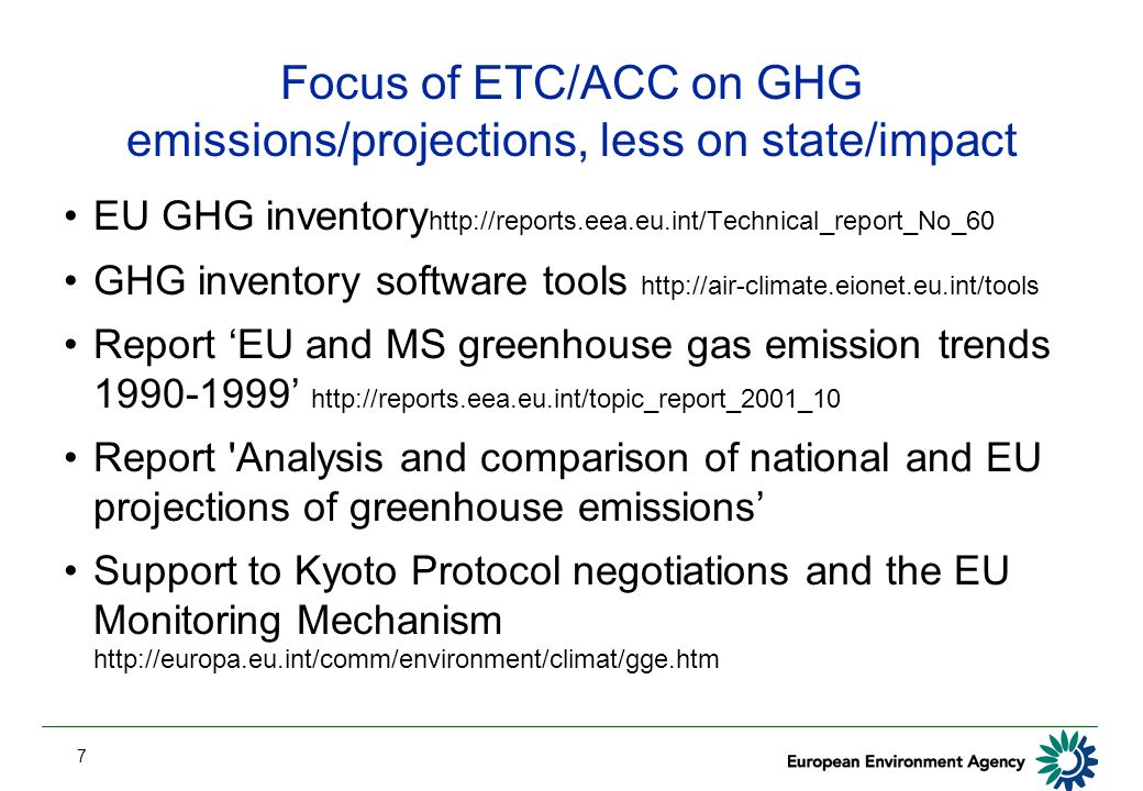 7 Focus of ETC/ACC on GHG emissions/projections, less on state/impact EU GHG inventory   GHG inventory software tools   Report EU and MS greenhouse gas emission trends Report Analysis and comparison of national and EU projections of greenhouse emissions Support to Kyoto Protocol negotiations and the EU Monitoring Mechanism