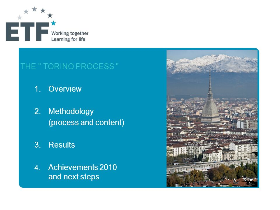 THE TORINO PROCESS 1.Overview 2. Methodology (process and content) 3.