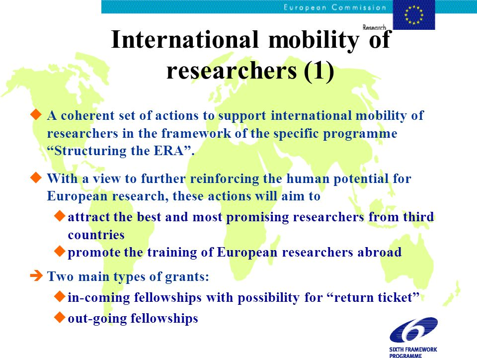 International mobility of researchers (1) uA coherent set of actions to support international mobility of researchers in the framework of the specific