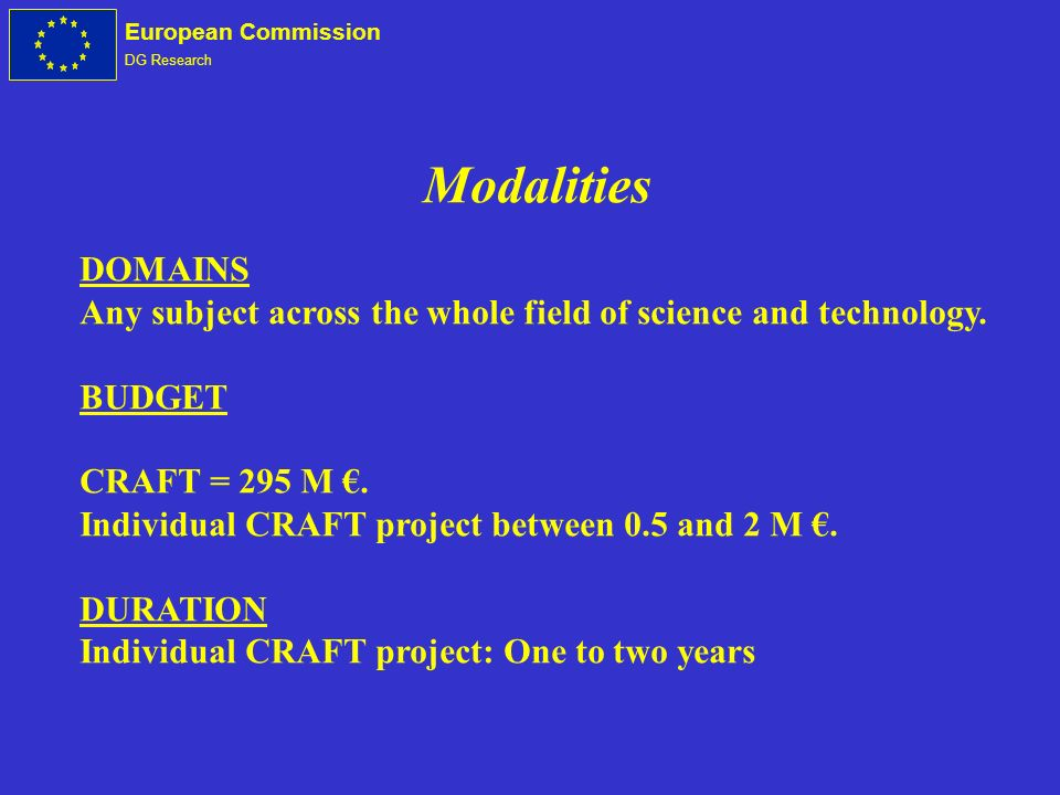 European Commission DG Research Modalities DOMAINS Any subject across the whole field of science and technology.