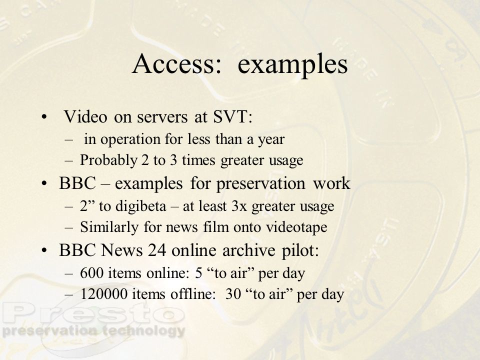 Access: examples Video on servers at SVT: – in operation for less than a year –Probably 2 to 3 times greater usage BBC – examples for preservation wor