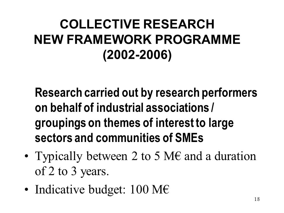 18 COLLECTIVE RESEARCH NEW FRAMEWORK PROGRAMME (2002-2006) Research carried out by research performers on behalf of industrial associations / grouping