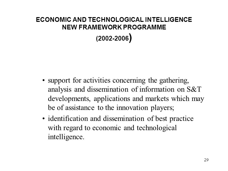 29 ECONOMIC AND TECHNOLOGICAL INTELLIGENCE NEW FRAMEWORK PROGRAMME (2002-2006 ) support for activities concerning the gathering, analysis and dissemin