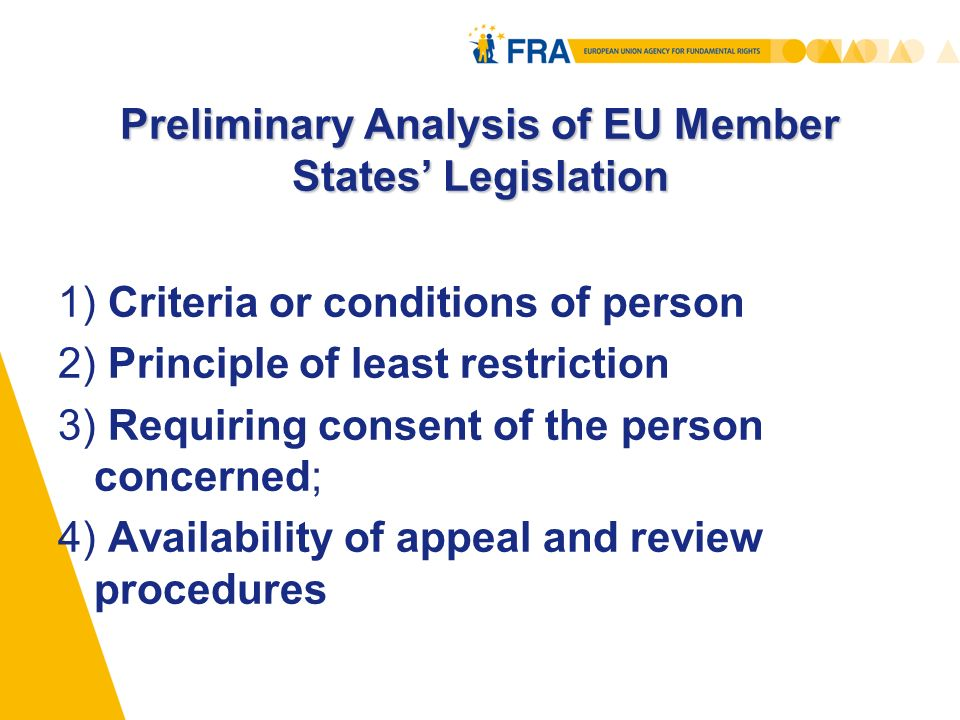 Preliminary Analysis of EU Member States Legislation 1) Criteria or conditions of person 2) Principle of least restriction 3) Requiring consent of the person concerned; 4) Availability of appeal and review procedures