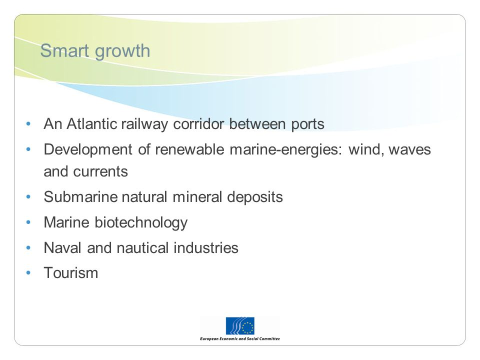 Smart growth An Atlantic railway corridor between ports Development of renewable marine-energies: wind, waves and currents Submarine natural mineral deposits Marine biotechnology Naval and nautical industries Tourism