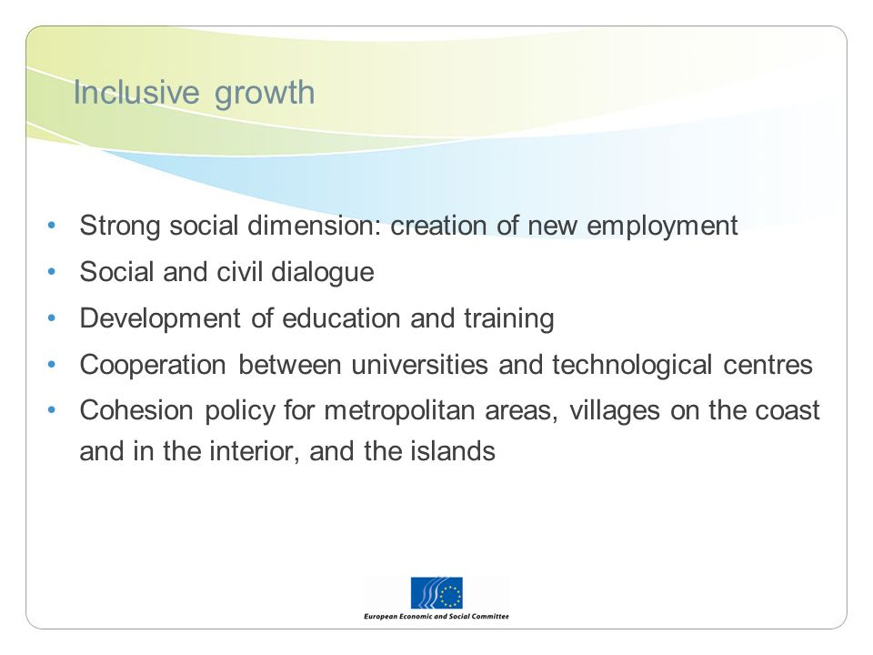 Inclusive growth Strong social dimension: creation of new employment Social and civil dialogue Development of education and training Cooperation between universities and technological centres Cohesion policy for metropolitan areas, villages on the coast and in the interior, and the islands