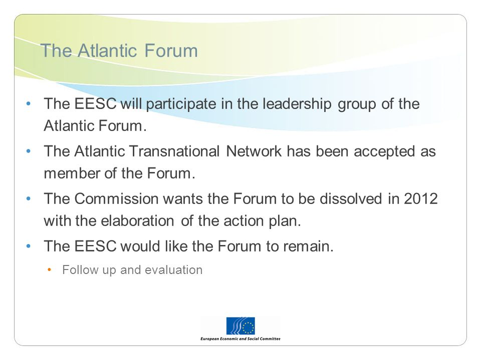 The Atlantic Forum The EESC will participate in the leadership group of the Atlantic Forum. The Atlantic Transnational Network has been accepted as me