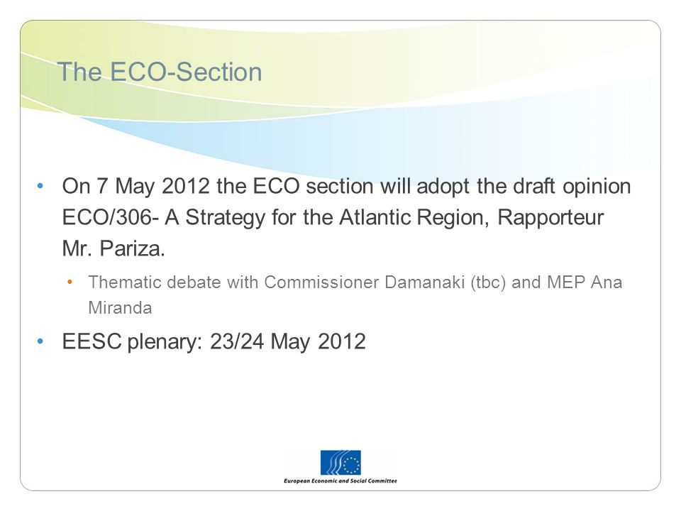 The ECO-Section On 7 May 2012 the ECO section will adopt the draft opinion ECO/306- A Strategy for the Atlantic Region, Rapporteur Mr.
