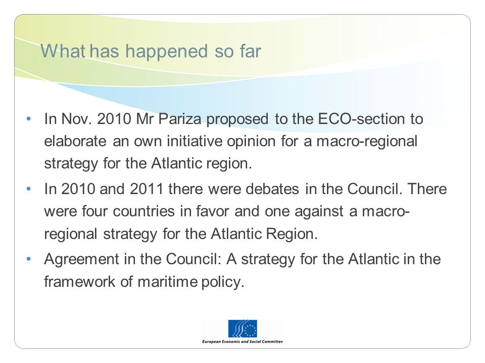 What has happened so far In Nov. 2010 Mr Pariza proposed to the ECO-section to elaborate an own initiative opinion for a macro-regional strategy for t