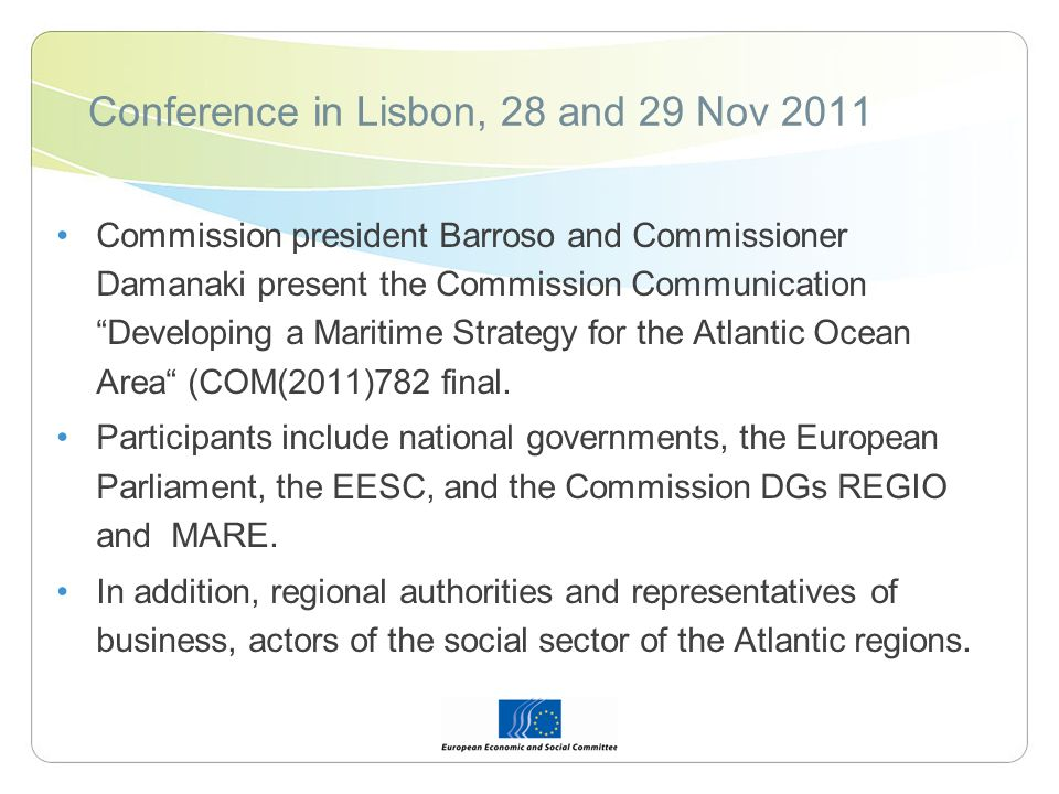 Conference in Lisbon, 28 and 29 Nov 2011 Commission president Barroso and Commissioner Damanaki present the Commission CommunicationDeveloping a Maritime Strategy for the Atlantic Ocean Area (COM(2011)782 final.