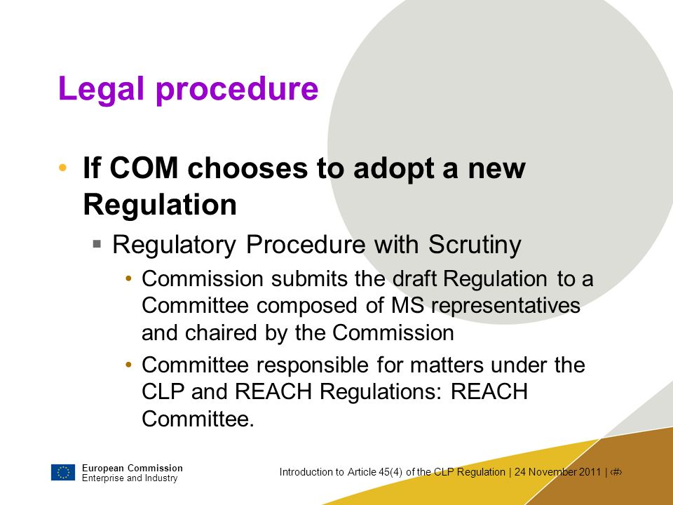 European Commission Enterprise and Industry Introduction to Article 45(4) of the CLP Regulation | 24 November 2011 | # Legal procedure If COM chooses