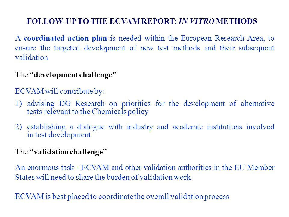 FOLLOW-UP TO THE ECVAM REPORT: IN VITRO METHODS A coordinated action plan is needed within the European Research Area, to ensure the targeted developm