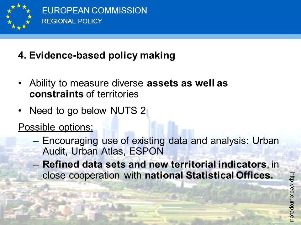REGIONAL POLICY EUROPEAN COMMISSION http://ec.europa.eu 4. Evidence-based policy making Ability to measure diverse assets as well as constraints of te