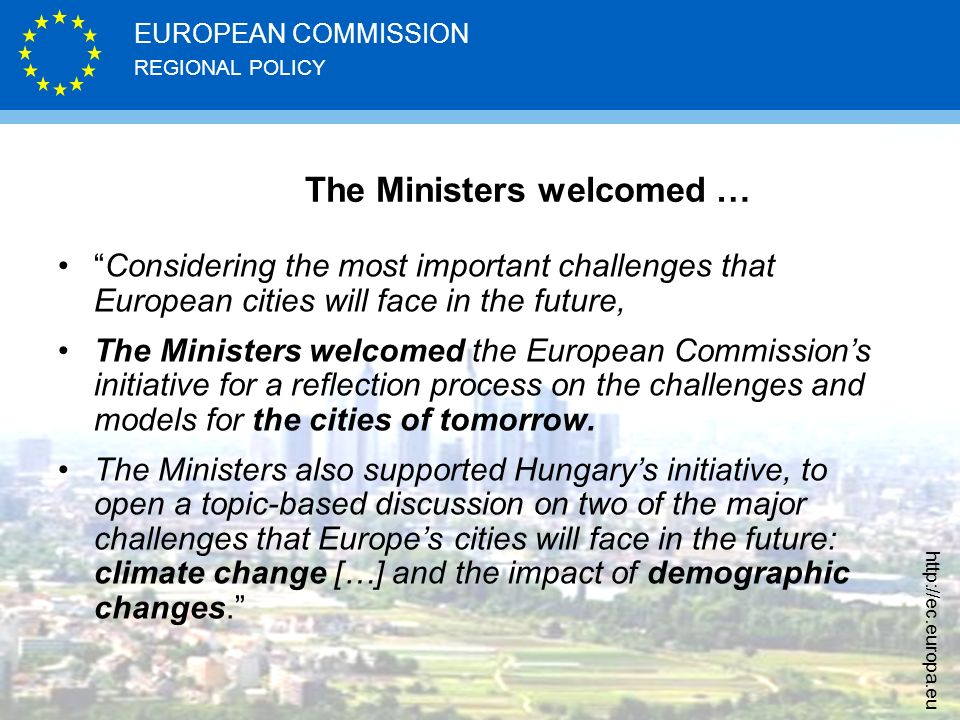 REGIONAL POLICY EUROPEAN COMMISSION http://ec.europa.eu The Ministers welcomed … Considering the most important challenges that European cities will f