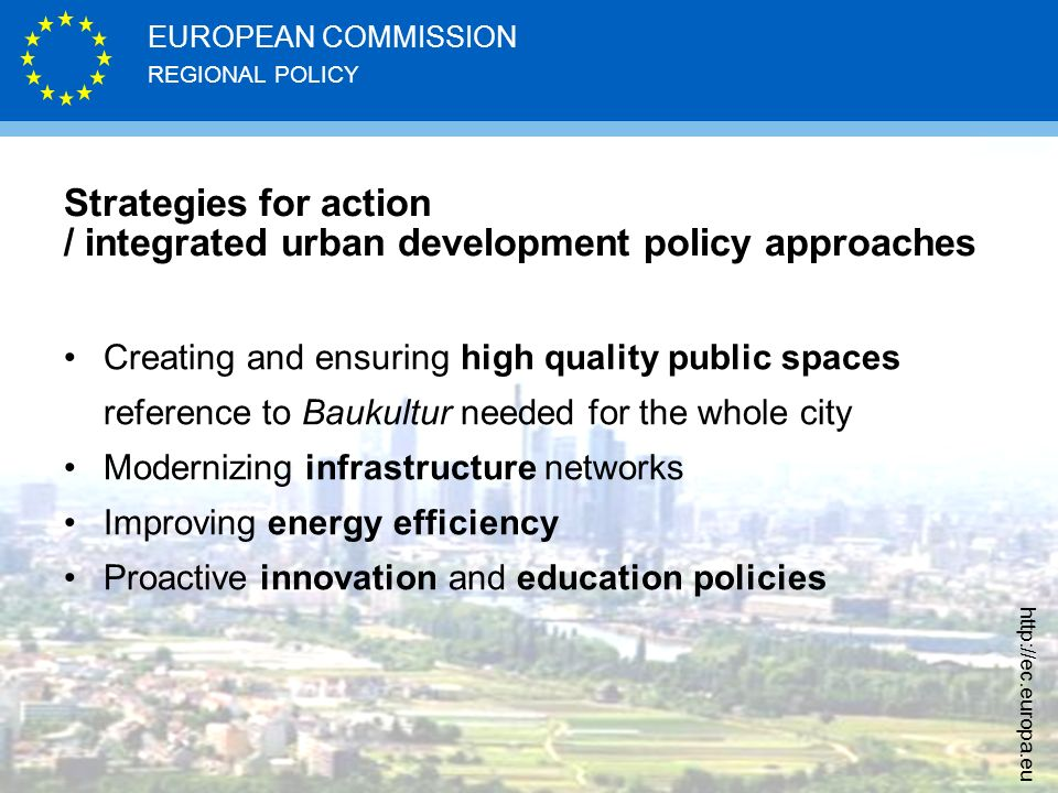 REGIONAL POLICY EUROPEAN COMMISSION http://ec.europa.eu Strategies for action / integrated urban development policy approaches Creating and ensuring h