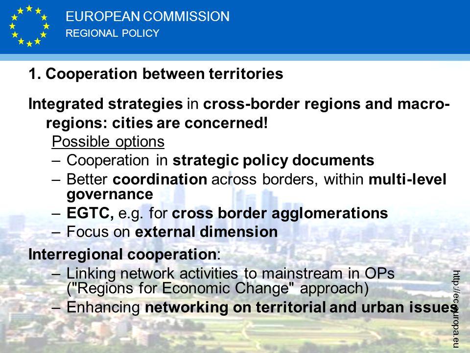 REGIONAL POLICY EUROPEAN COMMISSION http://ec.europa.eu 1. Cooperation between territories Integrated strategies in cross-border regions and macro- re