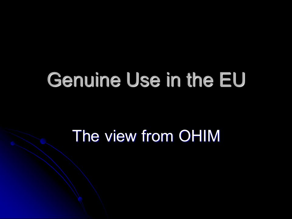 Genuine Use in the EU The view from OHIM