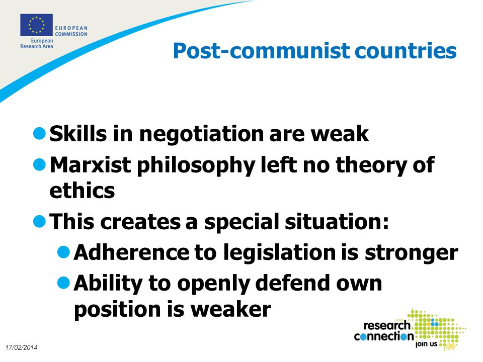 15 17/02/2014 Post-communist countries lSkills in negotiation are weak lMarxist philosophy left no theory of ethics lThis creates a special situation: lAdherence to legislation is stronger lAbility to openly defend own position is weaker