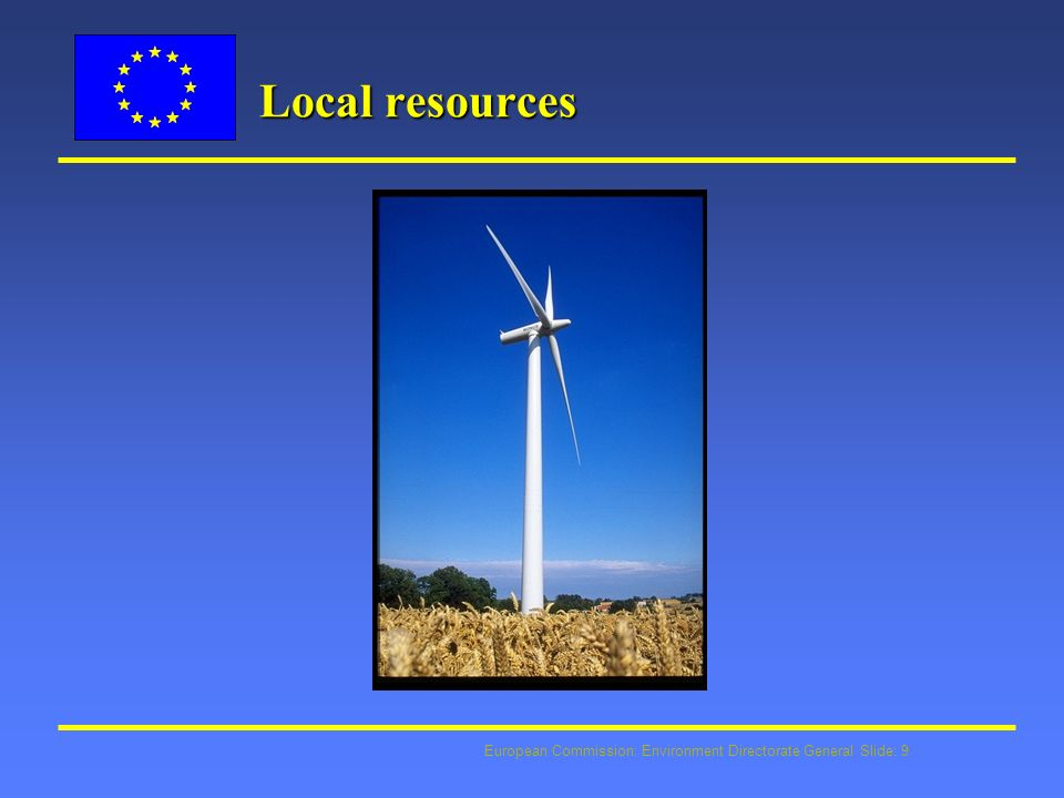 European Commission: Environment Directorate General Slide: 9 Local resources