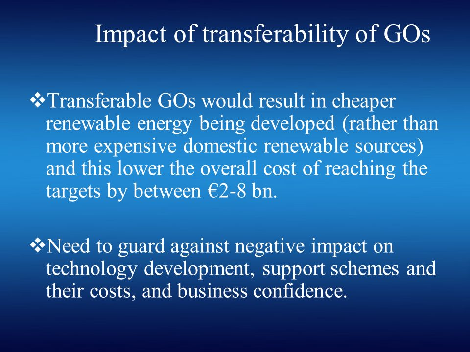 Transferable GOs would result in cheaper renewable energy being developed (rather than more expensive domestic renewable sources) and this lower the overall cost of reaching the targets by between 2-8 bn.