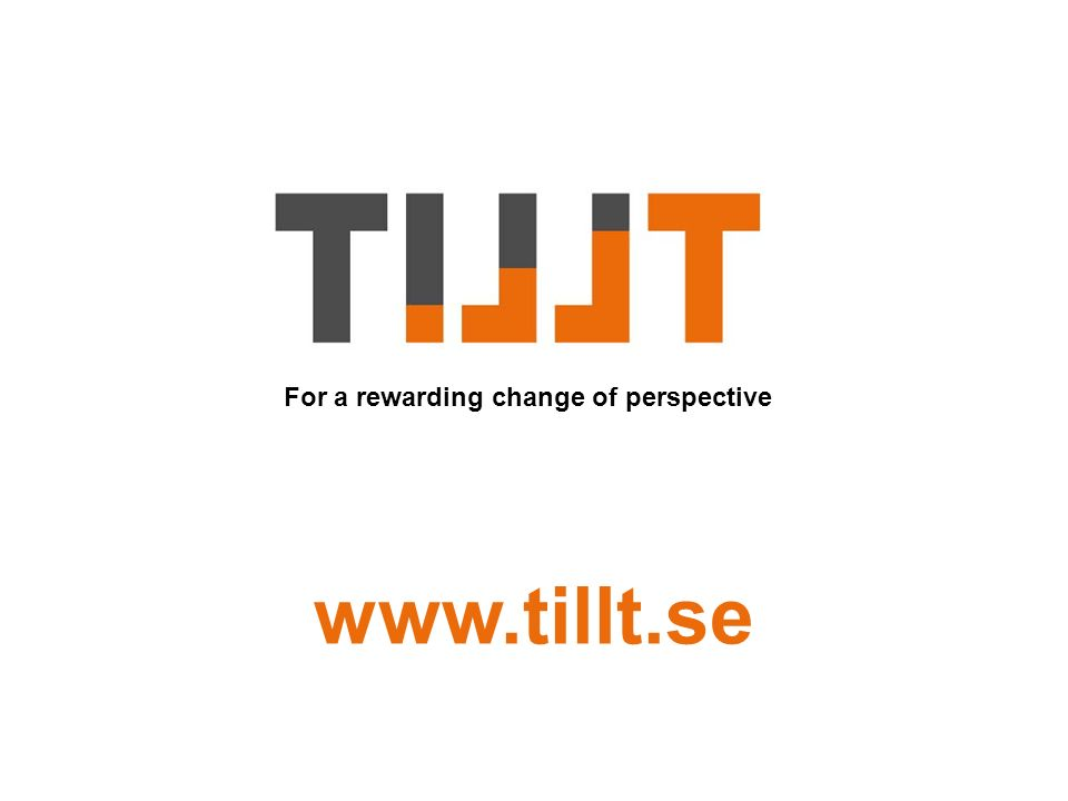 www.tillt.se For a rewarding change of perspective