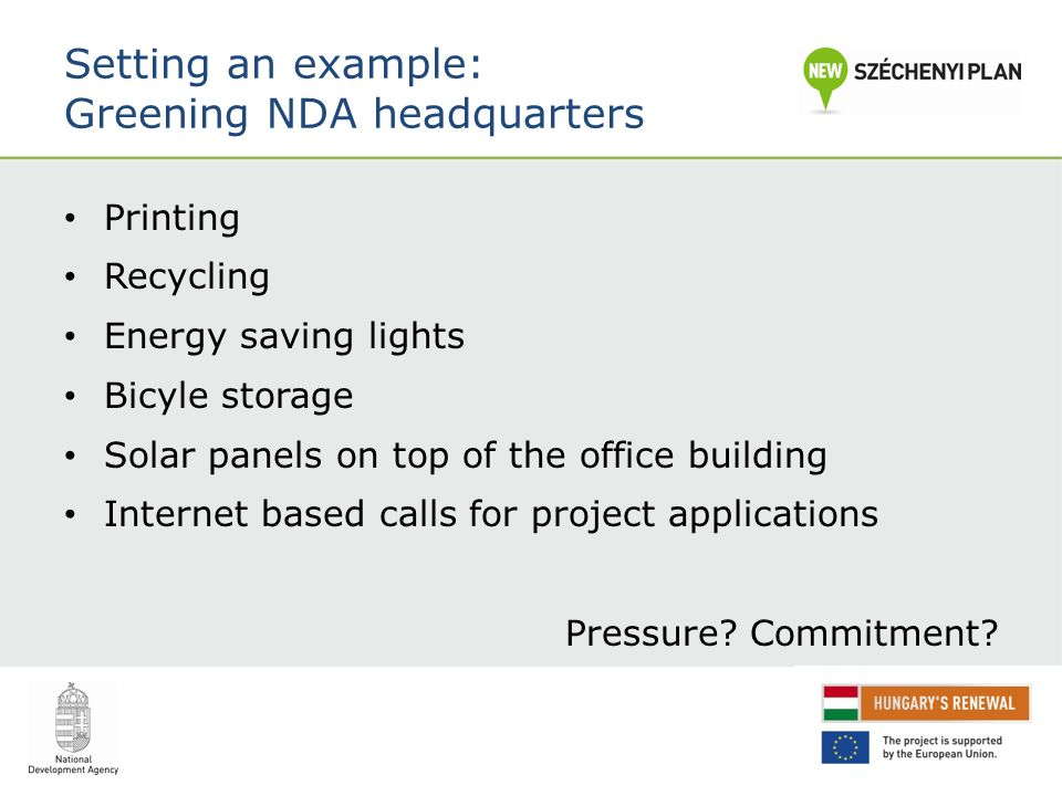 Setting an example: Greening NDA headquarters Printing Recycling Energy saving lights Bicyle storage Solar panels on top of the office building Internet based calls for project applications Pressure.