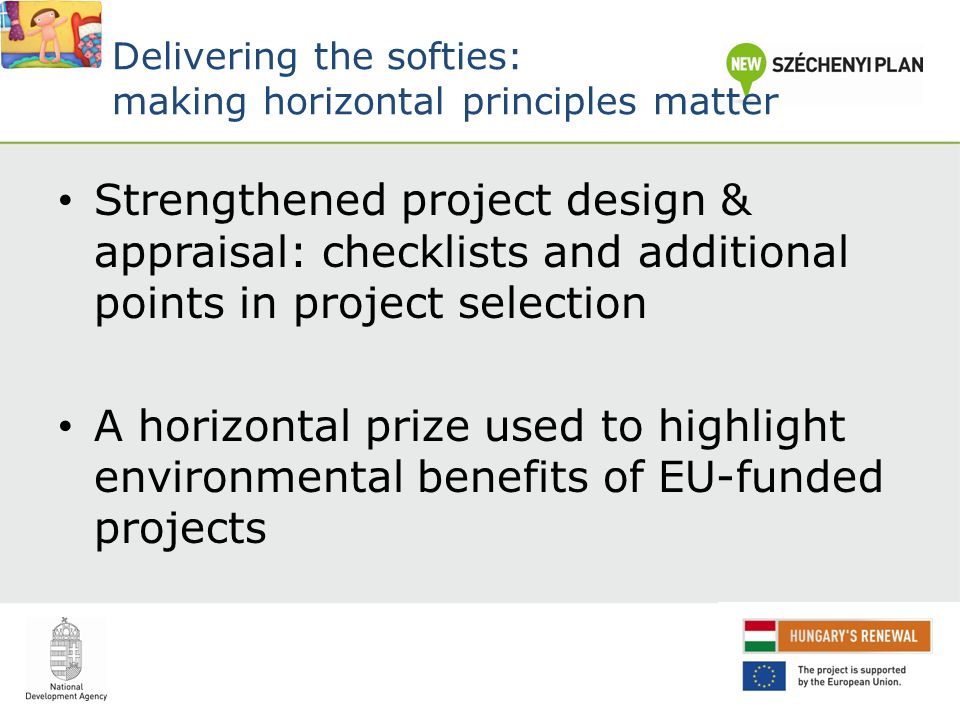 Delivering the softies: making horizontal principles matter Strengthened project design & appraisal: checklists and additional points in project selection A horizontal prize used to highlight environmental benefits of EU-funded projects