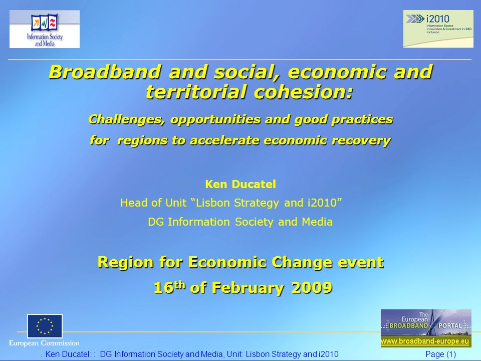 . Ken Ducatel: : DG Information Society and Media, Unit: Lisbon Strategy and i2010Page (1) Broadband and social, economic and territorial cohesion: Ch
