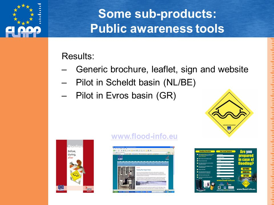 Some sub-products: Public awareness tools Results: – Generic brochure, leaflet, sign and website – Pilot in Scheldt basin (NL/BE) – Pilot in Evros basin (GR)