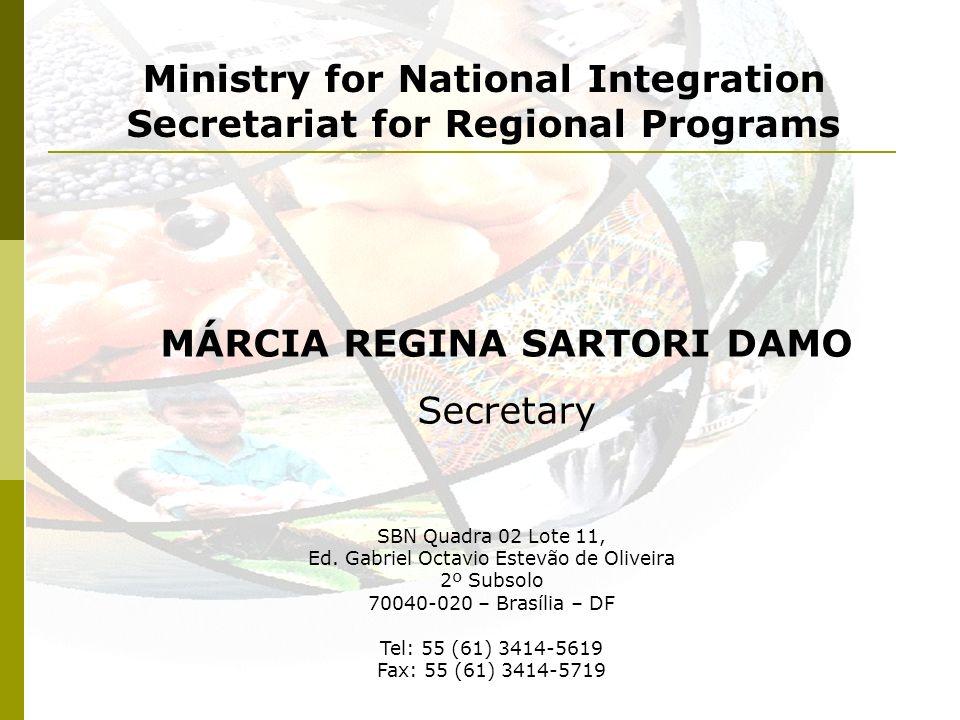 Ministry for National Integration Secretariat for Regional Programs MÁRCIA REGINA SARTORI DAMO Secretary SBN Quadra 02 Lote 11, Ed.