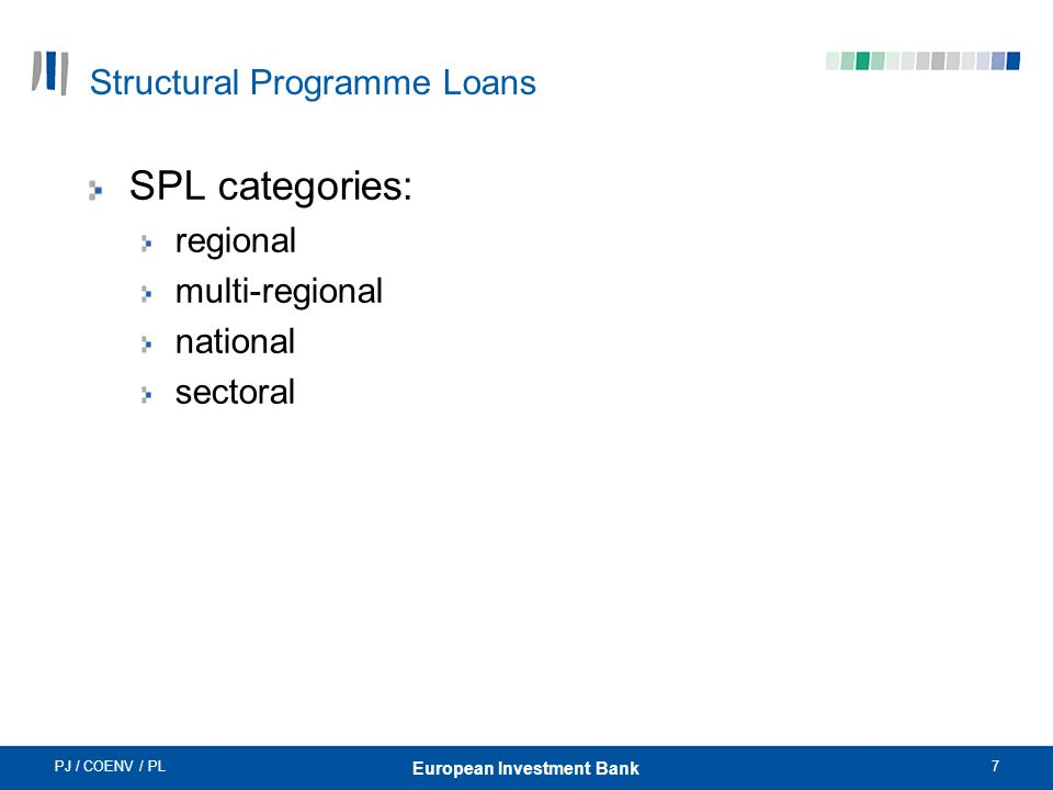 PJ / COENV / PL7 European Investment Bank Structural Programme Loans SPL categories: regional multi-regional national sectoral