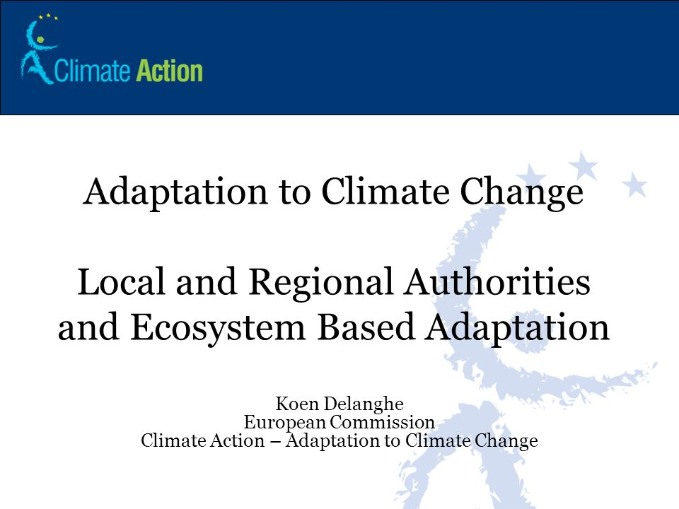 Adaptation to climate change Ecosystems role in adaptation to climate change Local/Regional authorities and strategies for adaptation to climate change EU and adaptation to climate change (Clearing House Mechanism) Content