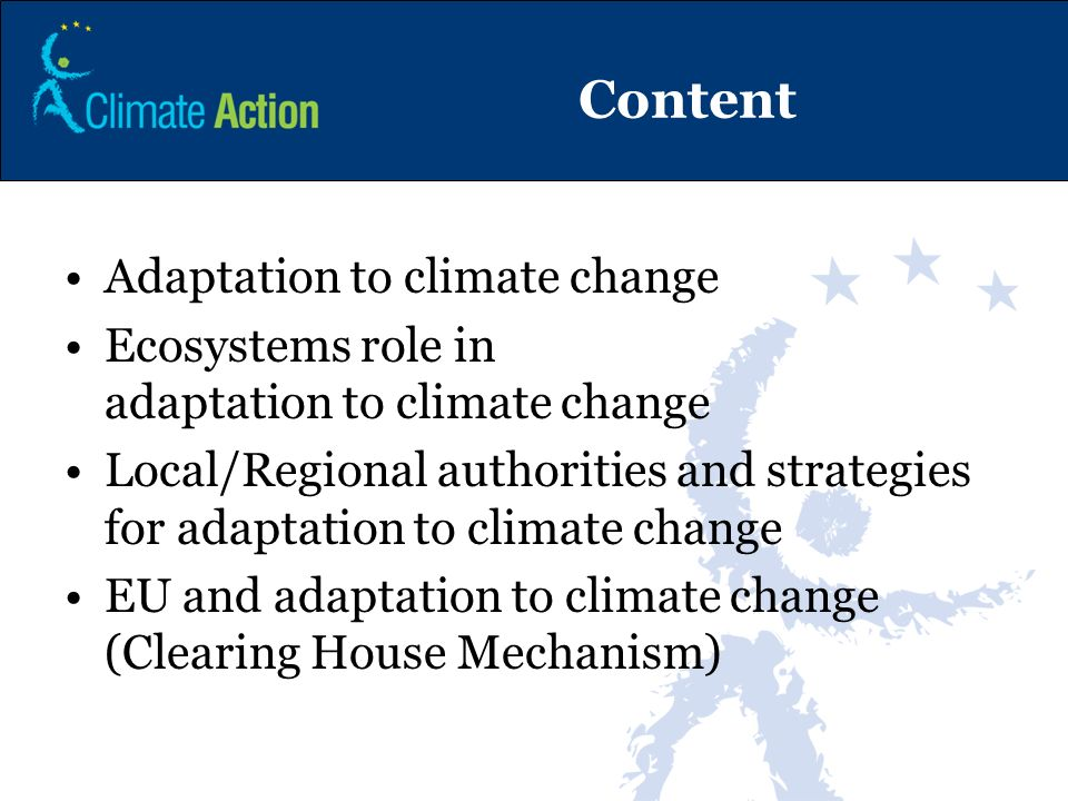 Adaptation to Climate Change Impacts of climate change are being felt and unavoidable Adaptation = to reduce vulnerability thus decreasing economic and social cost of climate change Sectors concerned: e.g.