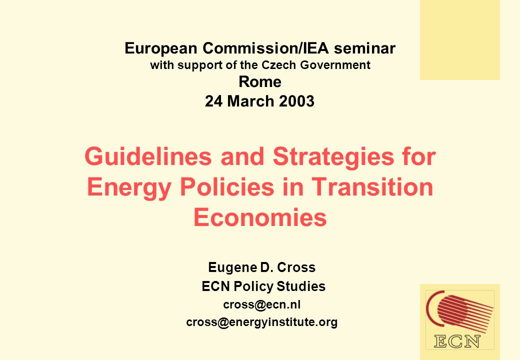 European Commission/IEA seminar with support of the Czech Government Rome 24 March 2003 Guidelines and Strategies for Energy Policies in Transition Economies Eugene D.