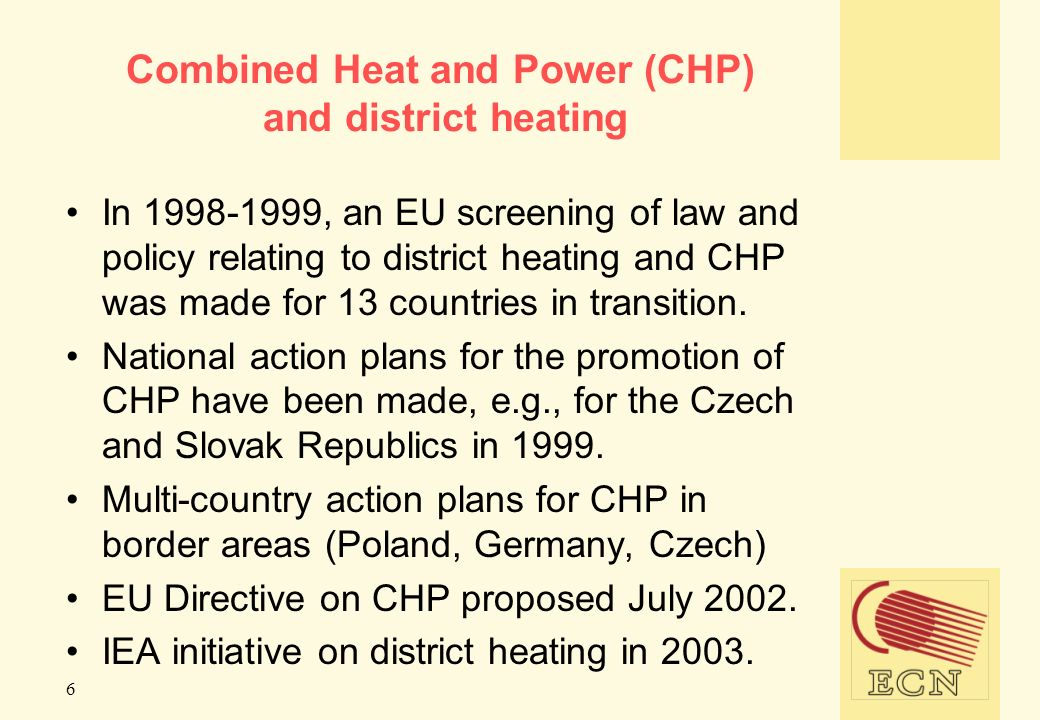 6 Combined Heat and Power (CHP) and district heating In , an EU screening of law and policy relating to district heating and CHP was made for 13 countries in transition.