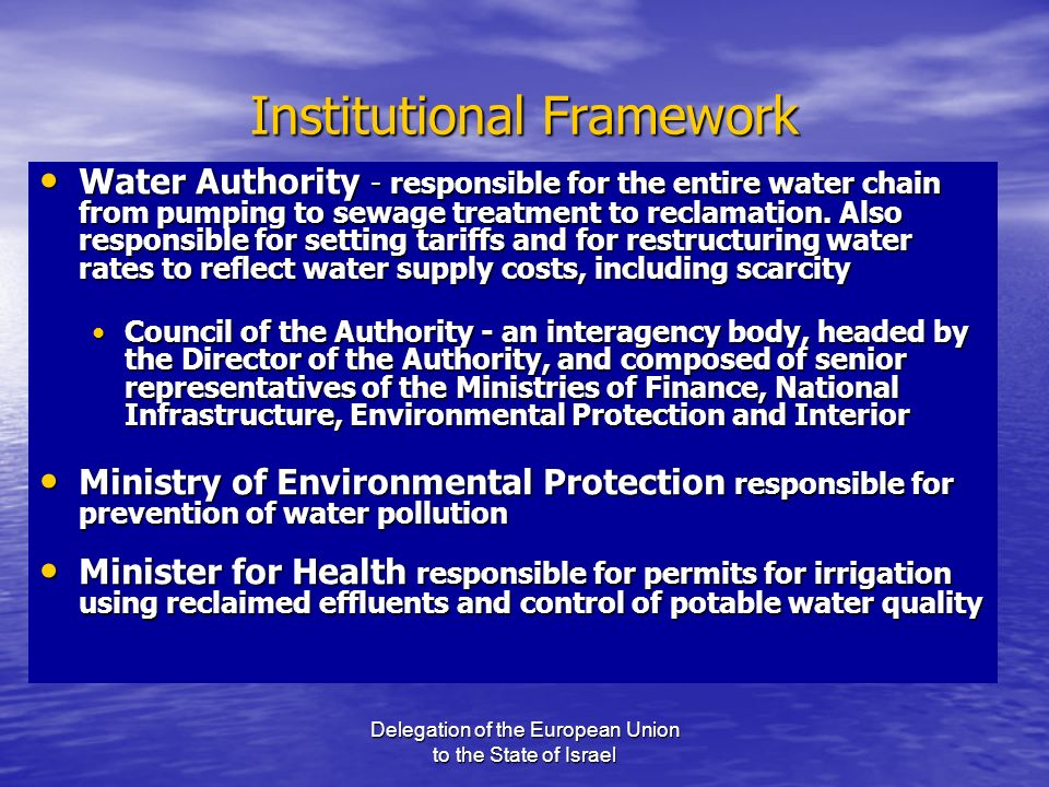 Delegation of the European Union to the State of Israel Institutional Framework Water Authority - responsible for the entire water chain from pumping