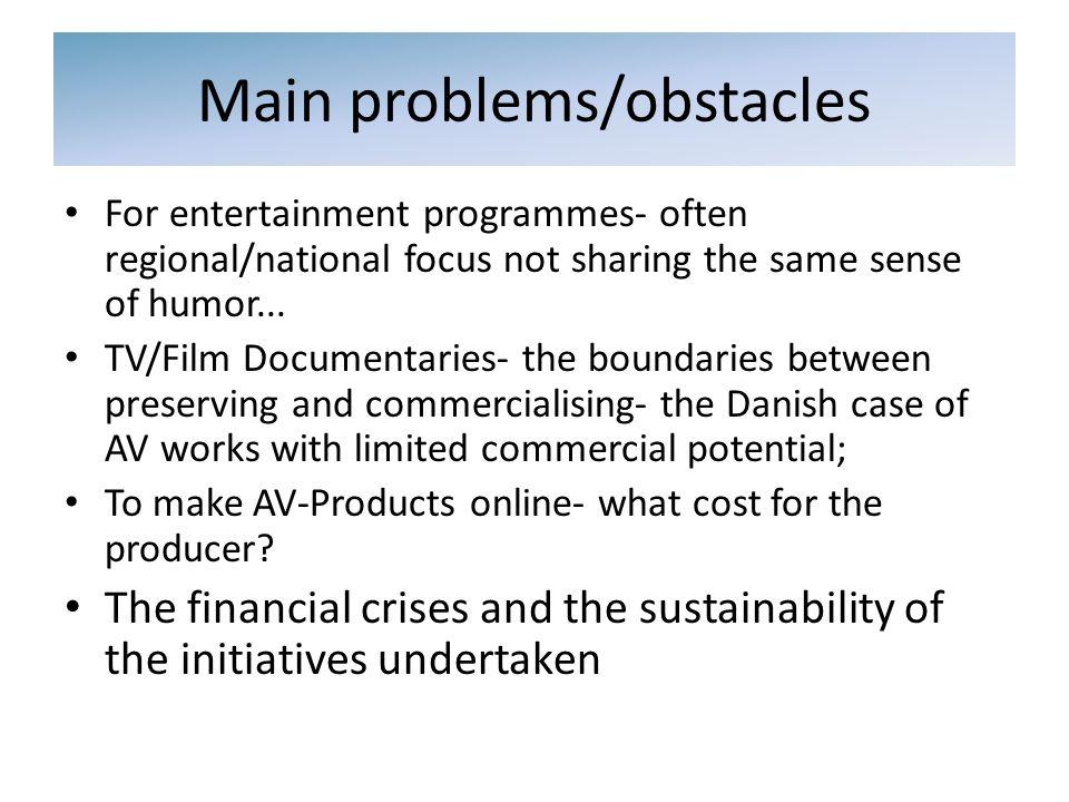 For entertainment programmes- often regional/national focus not sharing the same sense of humor... TV/Film Documentaries- the boundaries between prese