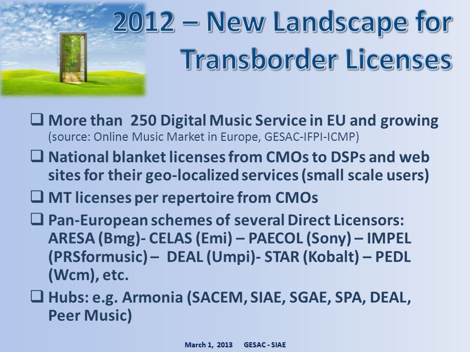 More than 250 Digital Music Service in EU and growing (source: Online Music Market in Europe, GESAC-IFPI-ICMP) National blanket licenses from CMOs to