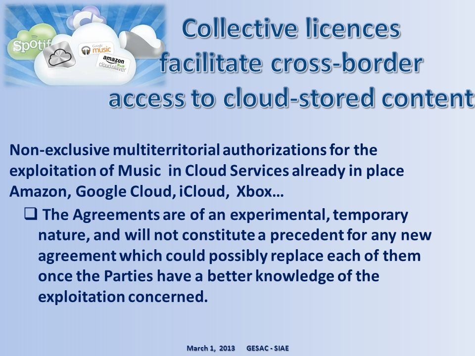 Non-exclusive multiterritorial authorizations for the exploitation of Music in Cloud Services already in place Amazon, Google Cloud, iCloud, Xbox… The