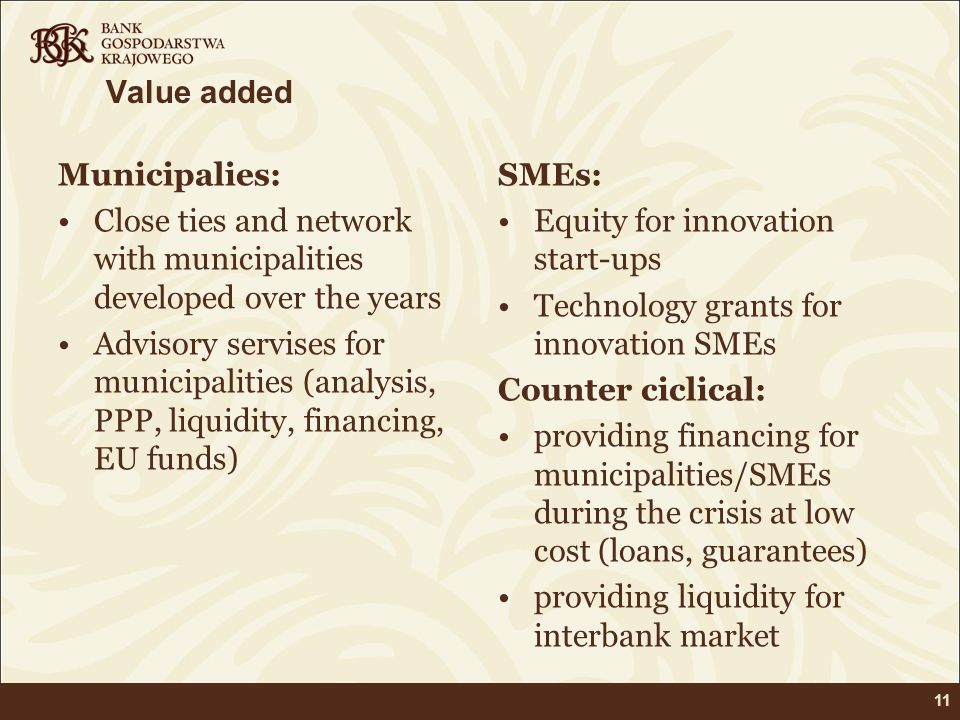 Value added Municipalies: Close ties and network with municipalities developed over the years Advisory servises for municipalities (analysis, PPP, liq