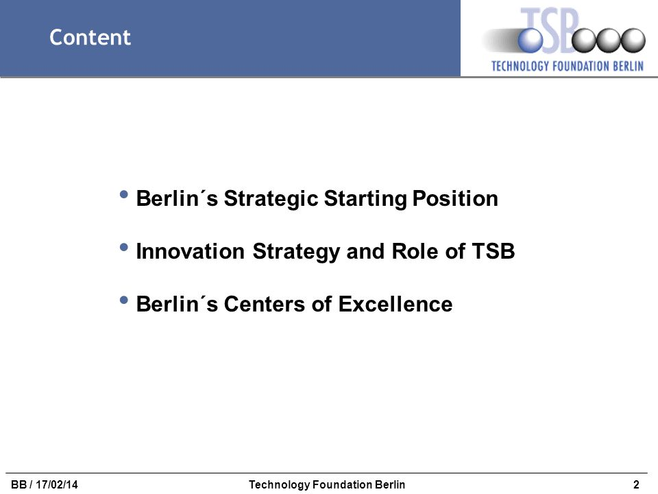 2BB / 17/02/14Technology Foundation Berlin Content Berlin´s Strategic Starting Position Innovation Strategy and Role of TSB Berlin´s Centers of Excell