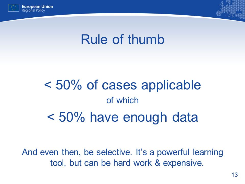 13 Rule of thumb < 50% of cases applicable of which < 50% have enough data And even then, be selective.