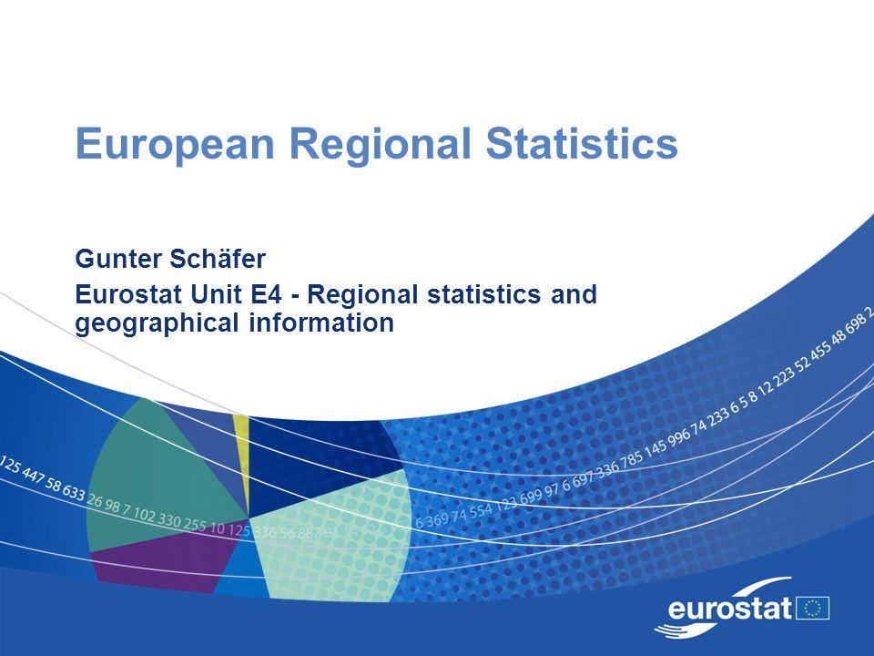 European Regional Statistics Gunter Schäfer Eurostat Unit E4 - Regional statistics and geographical information