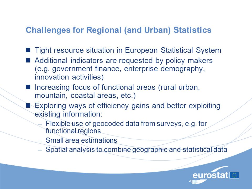 New Urban Rural Typology Agreed with OECD Avoids problems of previous method based on NUTS 3 Units: 1 km² grid cells Population grid: registered population when available, otherwise disaggregation grid (JRC) Identify population living in urban areas: –Selection of grid cells with density > 300 inh./km² –Only groups of grid cells, representing a total population of > 5000 inhabitants –Contiguity is evaluated including diagonals