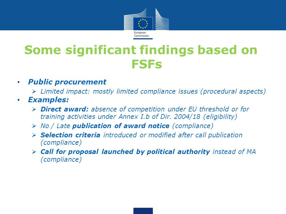 Some significant findings based on FSFs Public procurement Limited impact: mostly limited compliance issues (procedural aspects) Examples: Direct awar
