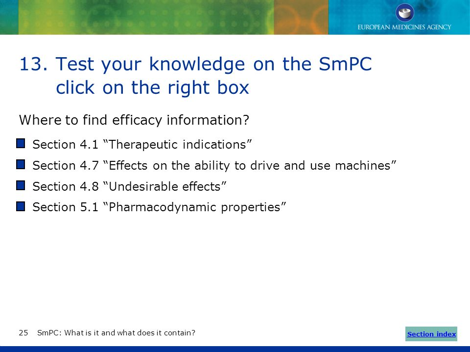13.Test your knowledge on the SmPC click on the right box Where can you find information on the appearance of the medicine? Section 1 Name of the medi