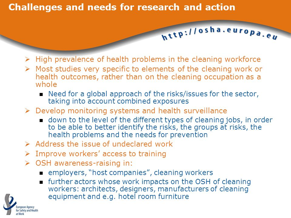 Challenges and needs for research and action High prevalence of health problems in the cleaning workforce Most studies very specific to elements of th