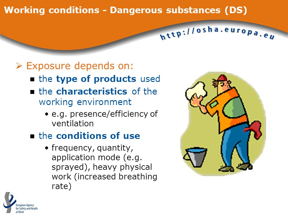 Working conditions - Dangerous substances (DS) Exposure depends on: the type of products used the characteristics of the working environment e.g. pres