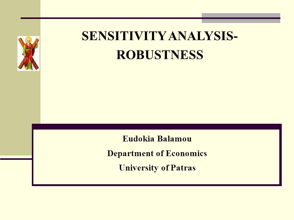 SENSITIVITY ANALYSIS- ROBUSTNESS Eudokia Balamou Department of Economics University of Patras